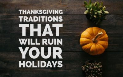 Thanksgiving Traditions That Will Ruin Your Holidays